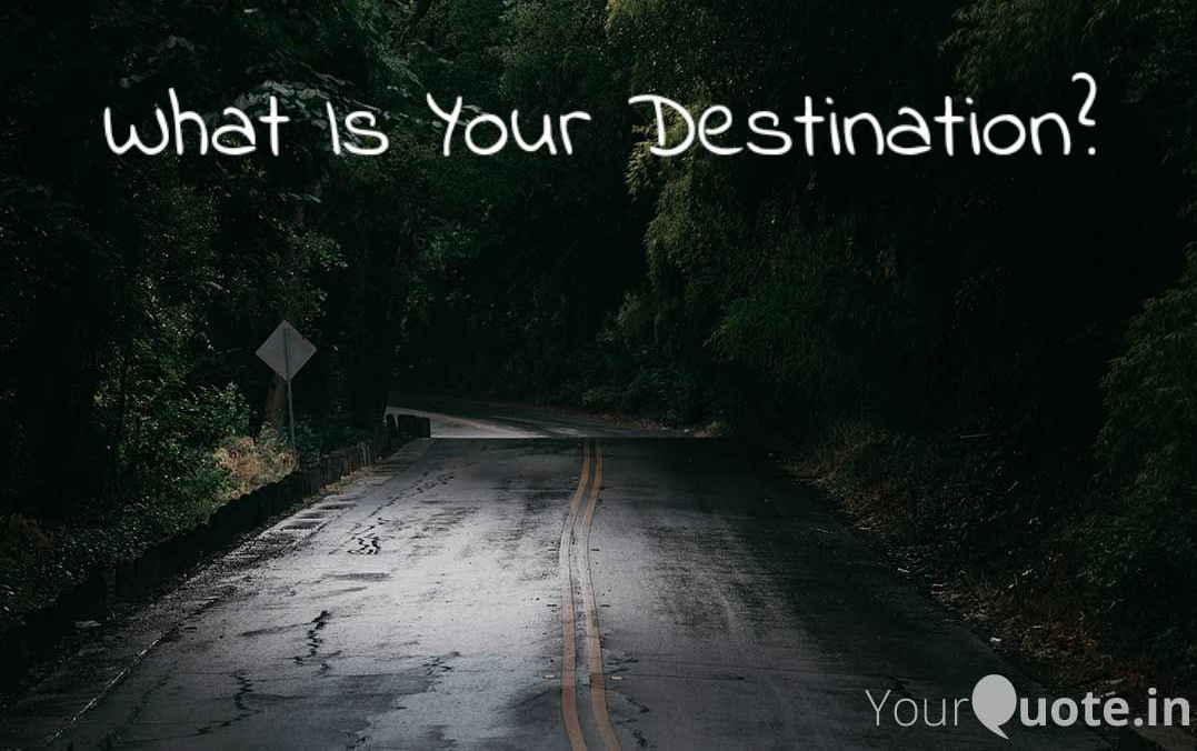 2019 09 01 What Is Your Destination WP